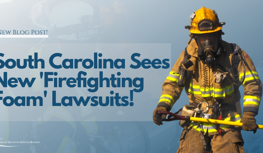 South Carolina Sees New 'Firefighting Foam' Lawsuits!