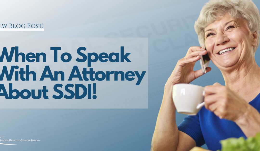 When To Speak With An Attorney About SSDI!